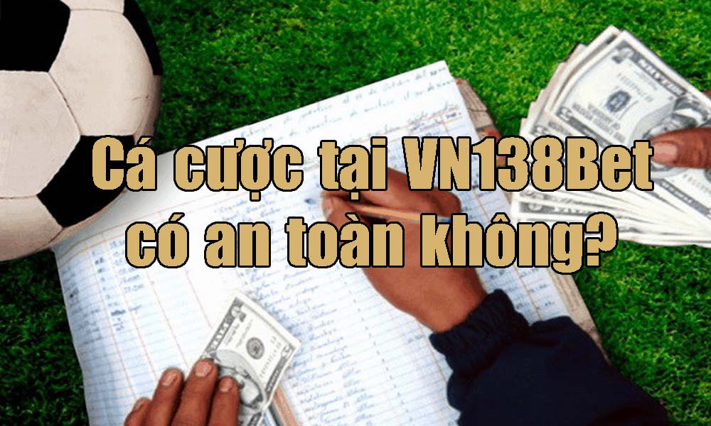 Cá cược tại VN138Bet có an toàn không