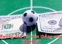 Hướng dẫn rút tiền thắng cược SBOBET