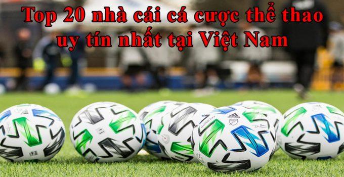 Top 20 nhà cái cá cược thể thao uy tín nhất tại Việt Nam