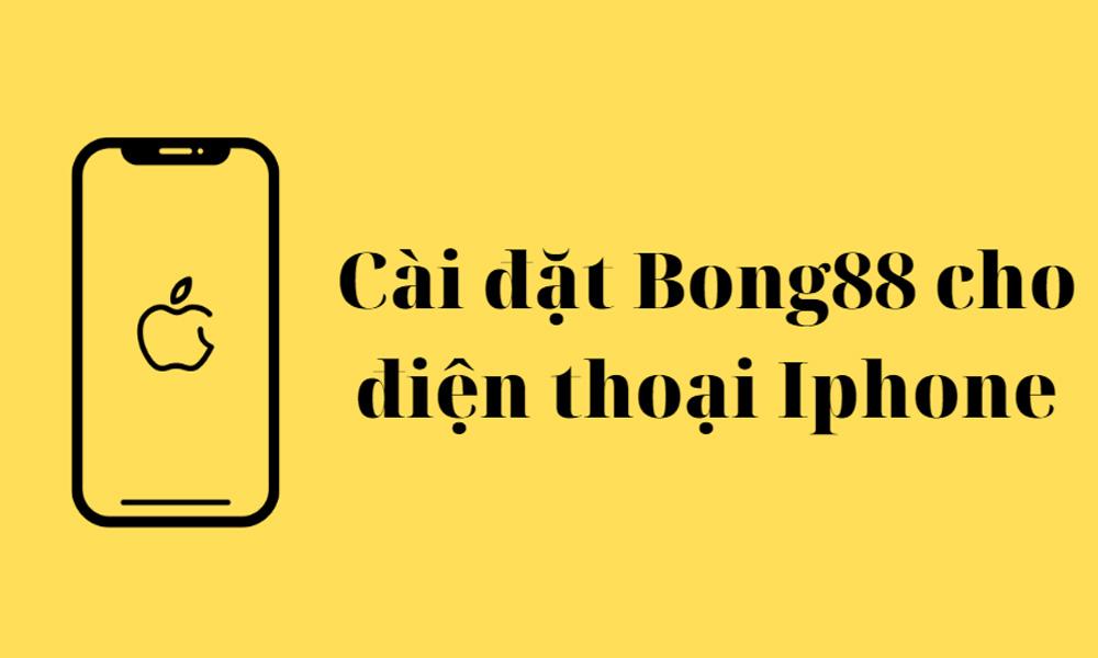 Cài đặt Bong88 cho điện thoại Iphone