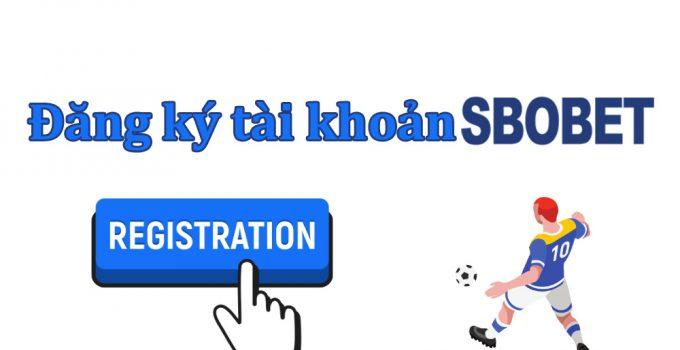 Đăng ký tài khoản SBOBET uy tín