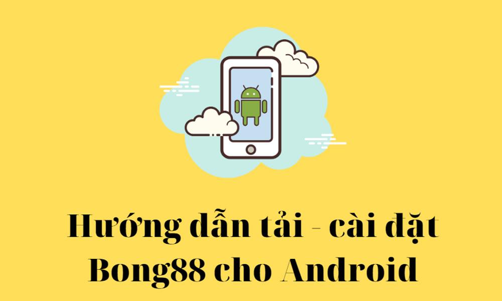 Hướng dẫn tải và cài đặt Bong88 cho Android