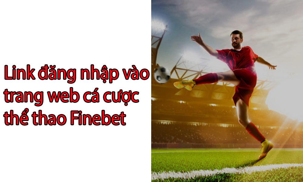 Link đăng nhập vào website cá cược thể thao FineBet