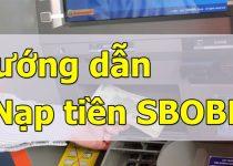 Nạp tiền SBOBET - Hướng dẫn nạp tiền cá cược chi tiết nhất