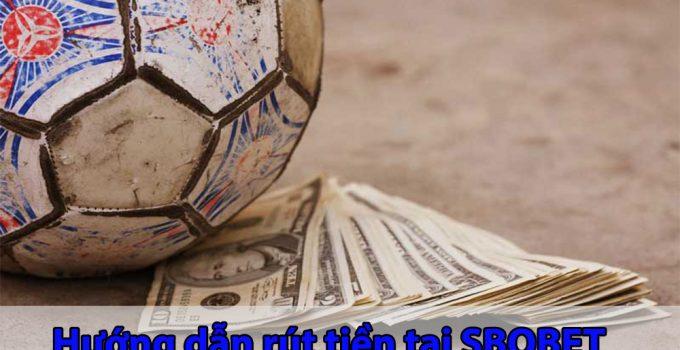 Hướng dẫn rút tiền SBOBET chi tiết nhất