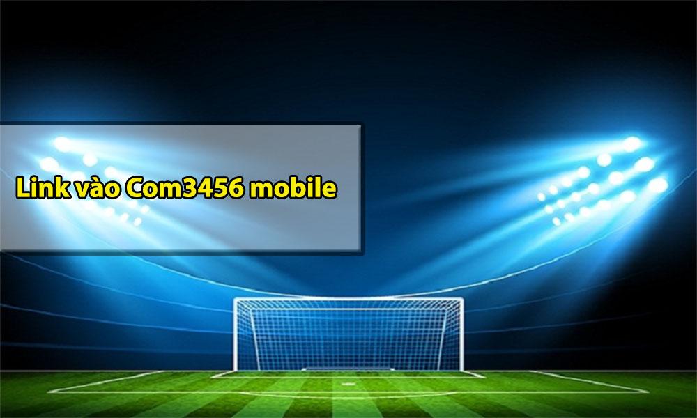 Link vào Com3456 mobile mới nhất không bị chặn