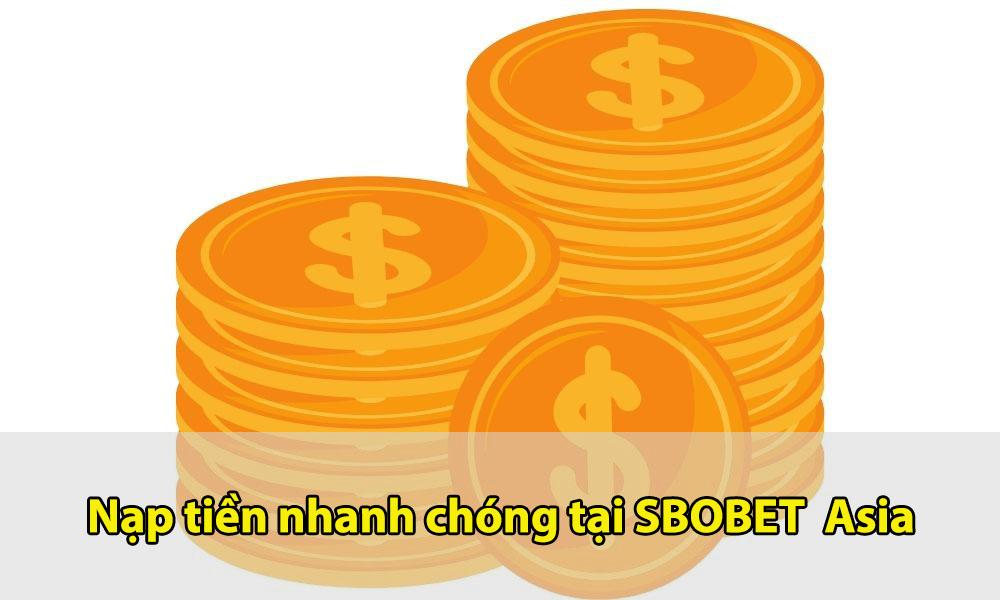 Nạp tiền nhanh chóng tại SBOBET Asia