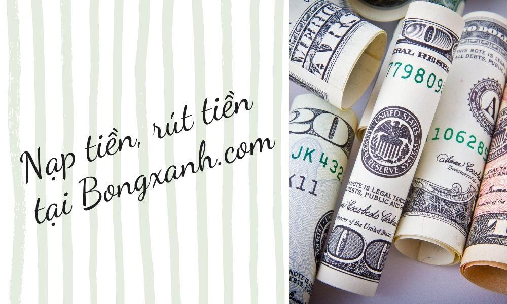 Nạp tiền, rút tiền nhanh chóng tại Bongxanh.com