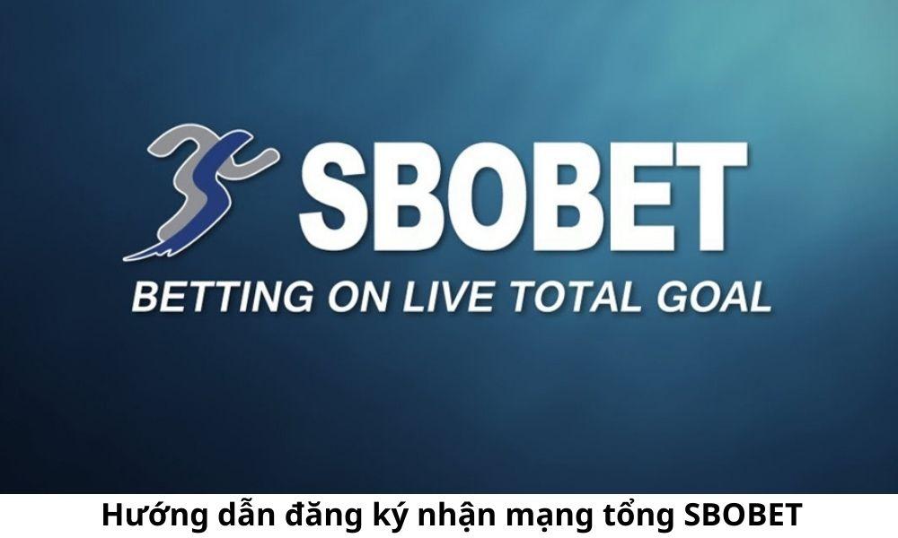 Hướng dẫn đăng ký nhận mạng tổng SBOBET